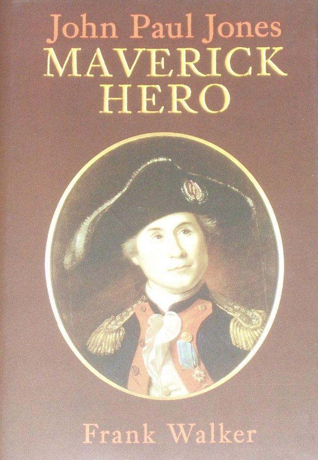 John Paul Jones, Maverick Hero, by Frank Walker